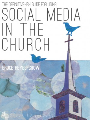 Definitive-ish Guide for Using Social Media in the Church by Bruce Reyes-Chow